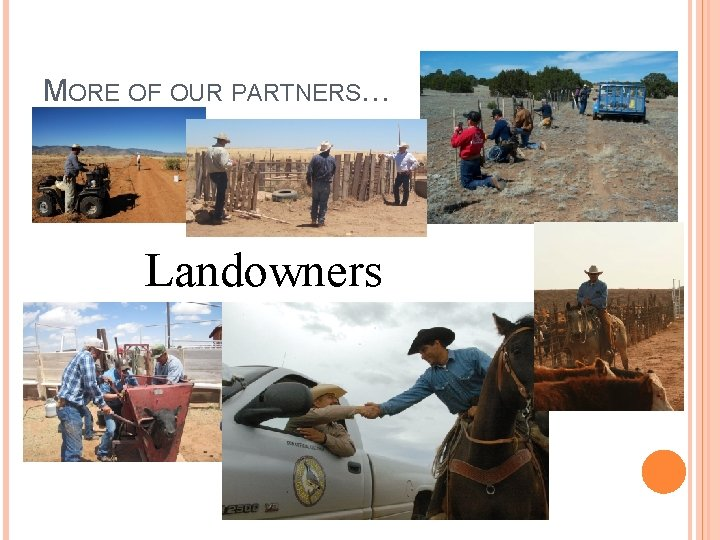 MORE OF OUR PARTNERS… Landowners