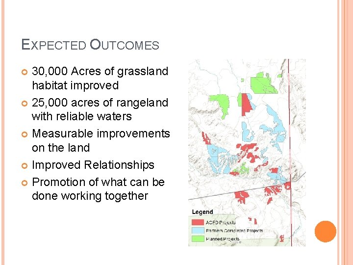 EXPECTED OUTCOMES 30, 000 Acres of grassland habitat improved 25, 000 acres of rangeland