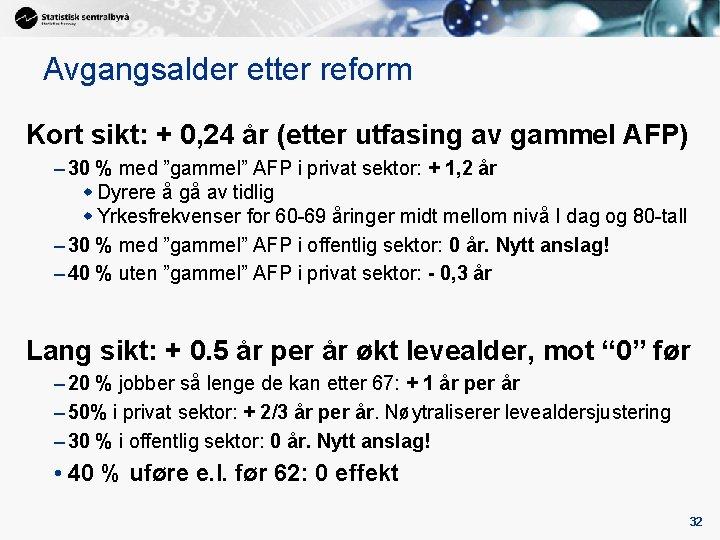 Avgangsalder etter reform Kort sikt: + 0, 24 år (etter utfasing av gammel AFP)