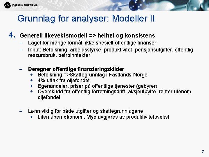 Grunnlag for analyser: Modeller II 4. Generell likevektsmodell => helhet og konsistens – –
