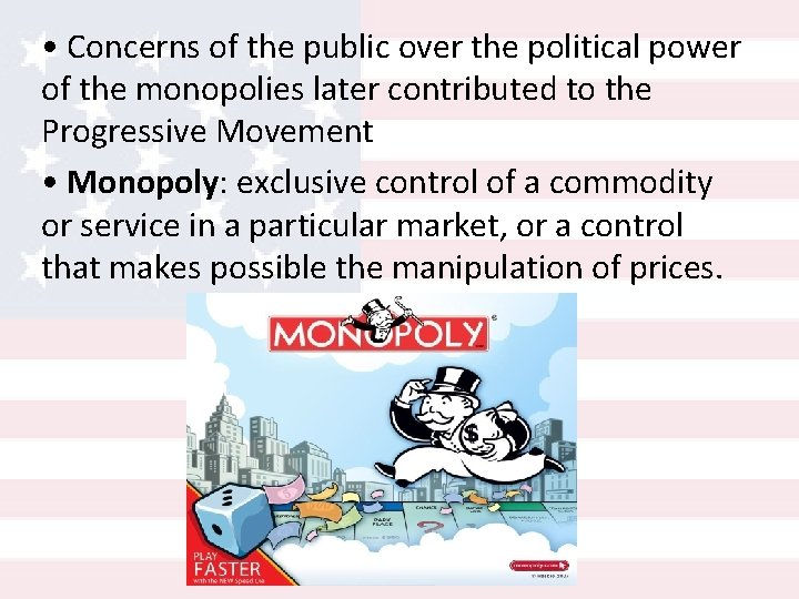 • Concerns of the public over the political power of the monopolies later
