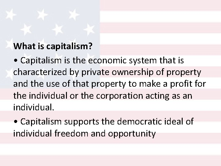 What is capitalism? • Capitalism is the economic system that is characterized by private