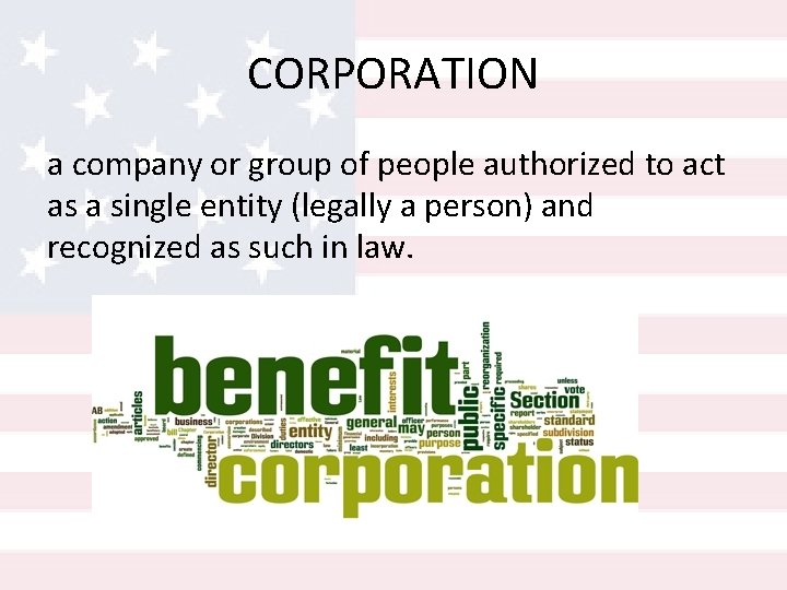 CORPORATION a company or group of people authorized to act as a single entity