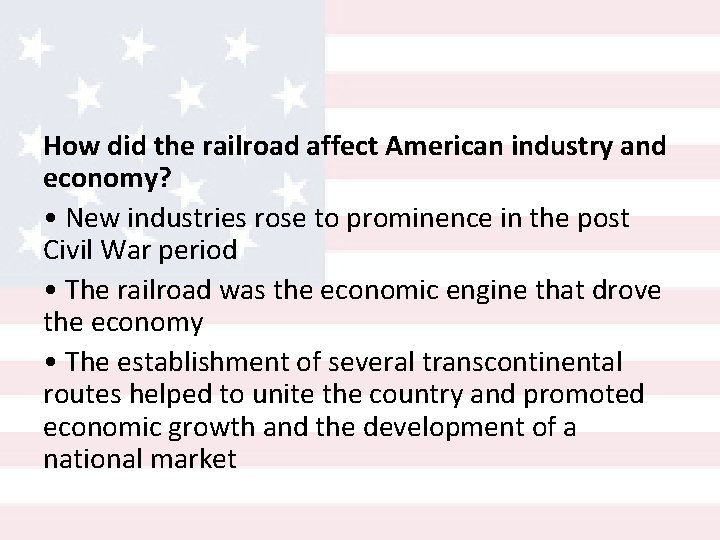 How did the railroad affect American industry and economy? • New industries rose to