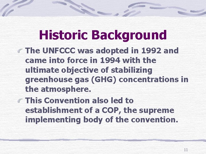 Historic Background The UNFCCC was adopted in 1992 and came into force in 1994