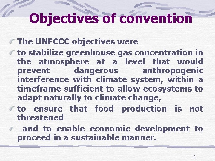 Objectives of convention The UNFCCC objectives were to stabilize greenhouse gas concentration in the