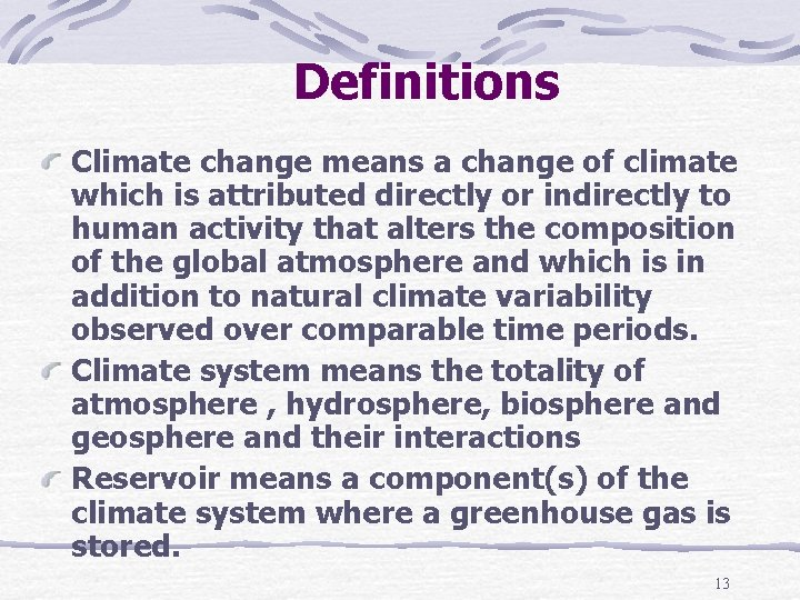 Definitions Climate change means a change of climate which is attributed directly or indirectly