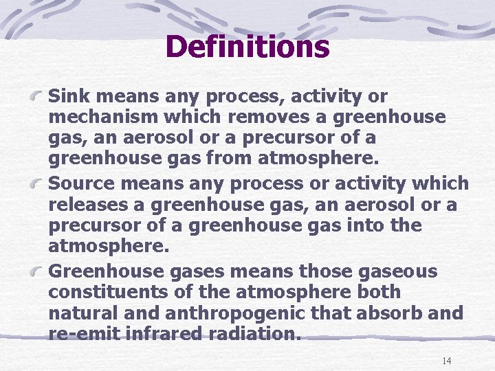 Definitions Sink means any process, activity or mechanism which removes a greenhouse gas, an