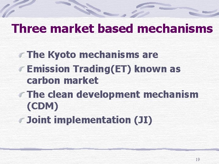Three market based mechanisms The Kyoto mechanisms are Emission Trading(ET) known as carbon market