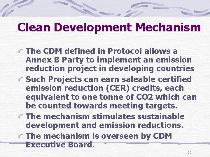 Clean Development Mechanism The CDM defined in Protocol allows a Annex B Party to