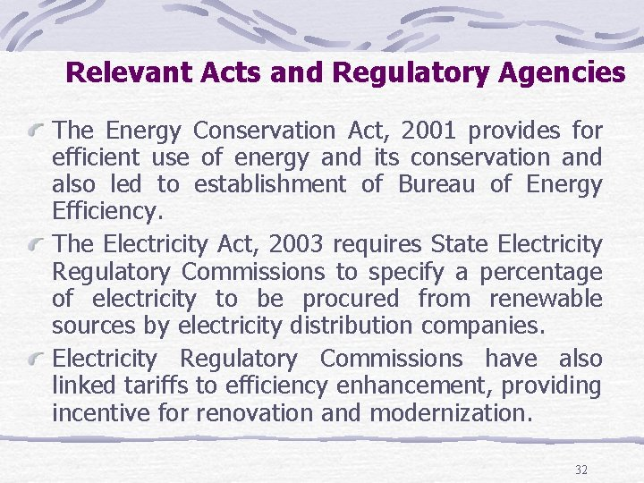 Relevant Acts and Regulatory Agencies The Energy Conservation Act, 2001 provides for efficient use