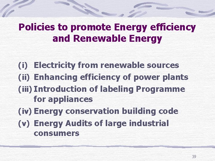 Policies to promote Energy efficiency and Renewable Energy (i) Electricity from renewable sources (ii)