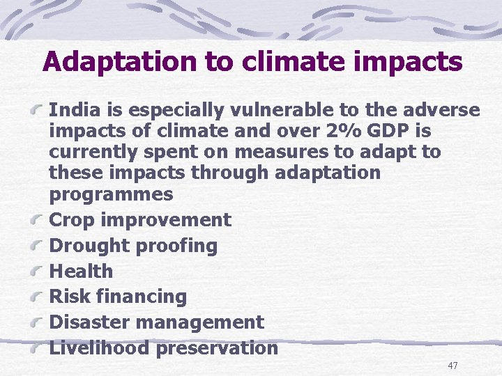 Adaptation to climate impacts India is especially vulnerable to the adverse impacts of climate