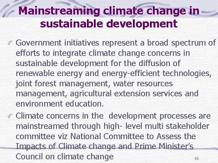 Mainstreaming climate change in sustainable development Government initiatives represent a broad spectrum of efforts