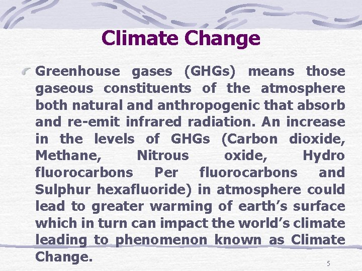 Climate Change Greenhouse gases (GHGs) means those gaseous constituents of the atmosphere both natural