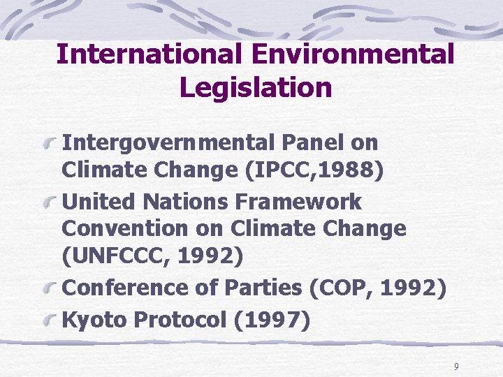 International Environmental Legislation Intergovernmental Panel on Climate Change (IPCC, 1988) United Nations Framework Convention
