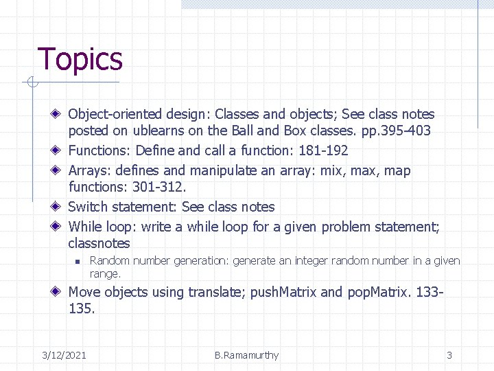 Topics Object-oriented design: Classes and objects; See class notes posted on ublearns on the