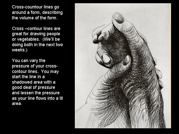 Cross-countour lines go around a form, describing the volume of the form. Cross –contour