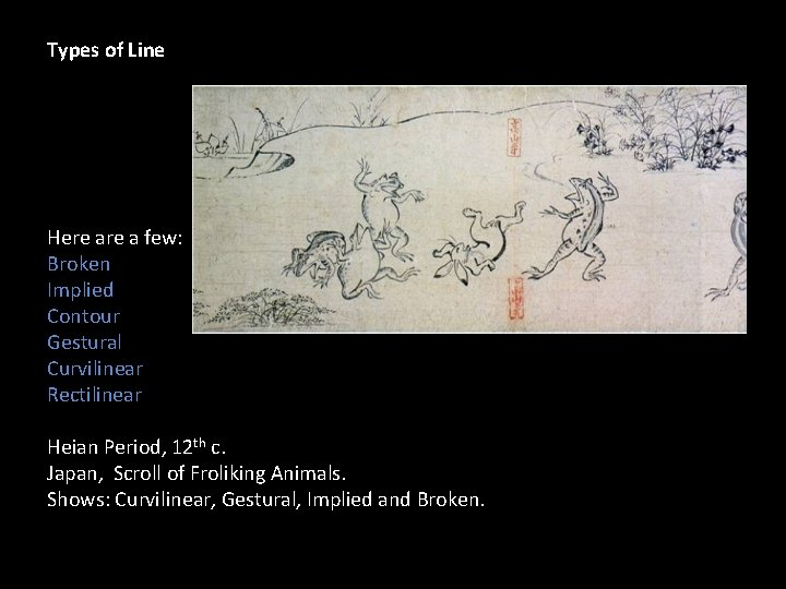 Types of Line Here a few: Broken Implied Contour Gestural Curvilinear Rectilinear Heian Period,