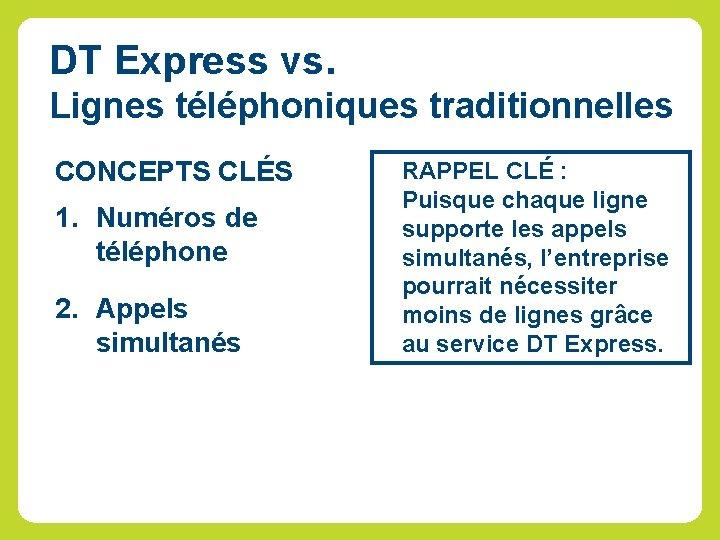 DT Express vs. Lignes téléphoniques traditionnelles CONCEPTS CLÉS 1. Numéros de téléphone 2. Appels
