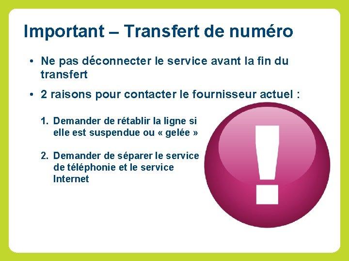 Important – Transfert de numéro • Ne pas déconnecter le service avant la fin