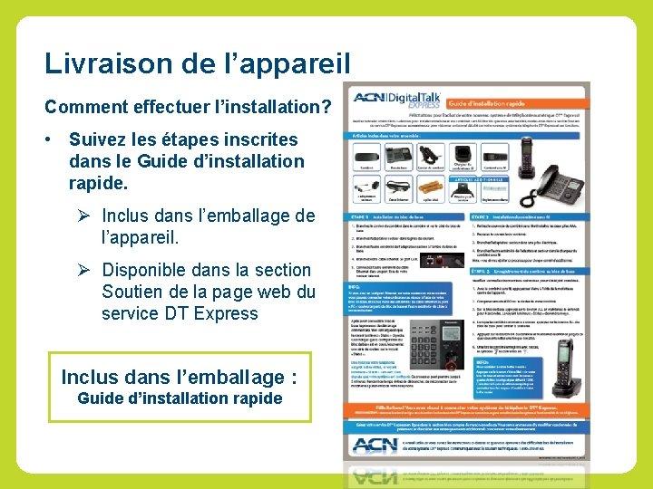 Livraison de l'appareil Comment effectuer l'installation? • Suivez les étapes inscrites dans le Guide