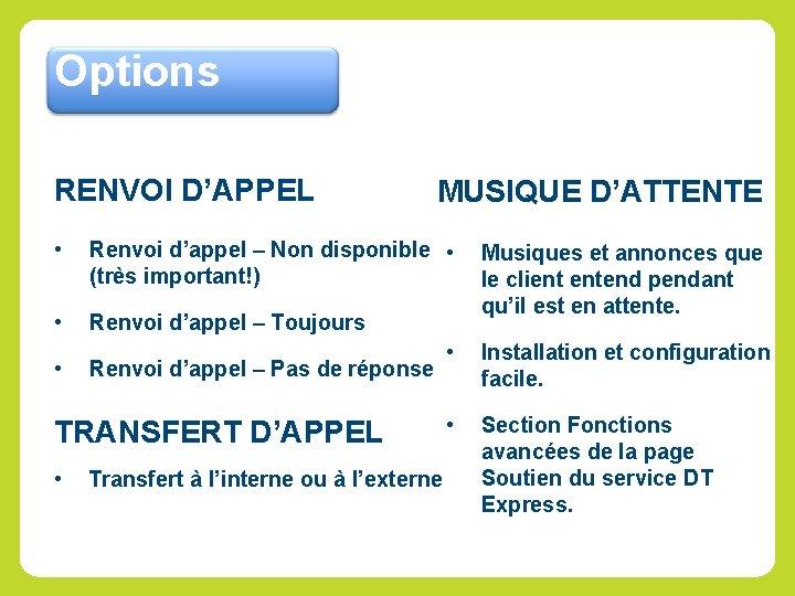 Options RENVOI D'APPEL MUSIQUE D'ATTENTE • Renvoi d'appel – Non disponible • (très important!)