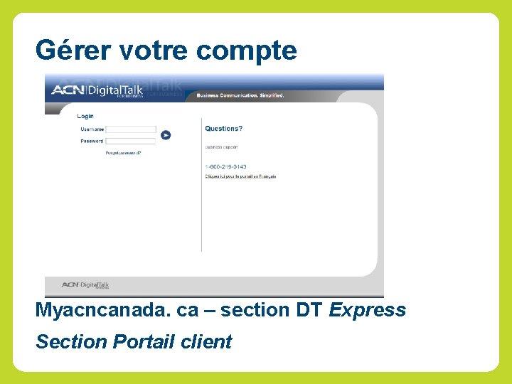 Gérer votre compte Myacncanada. ca – section DT Express Section Portail client