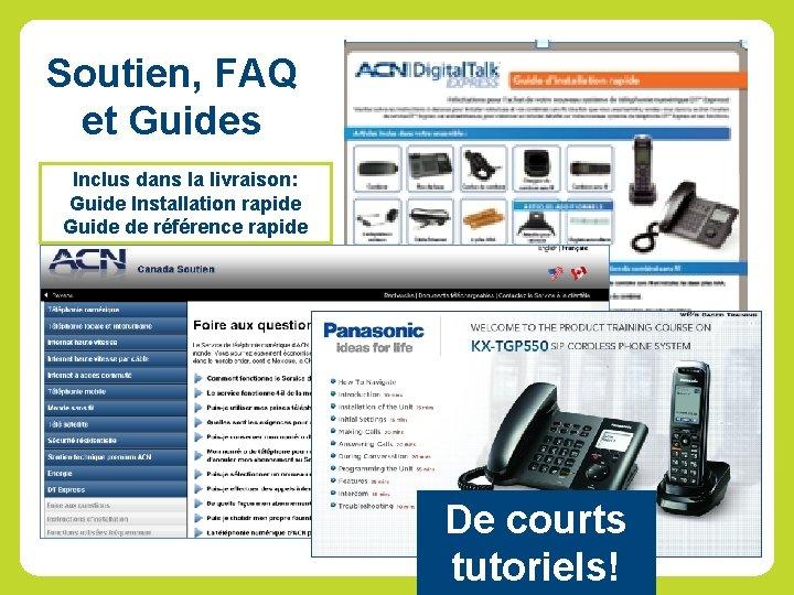 Soutien, FAQ et Guides Inclus dans la livraison: Guide Installation rapide Guide de référence