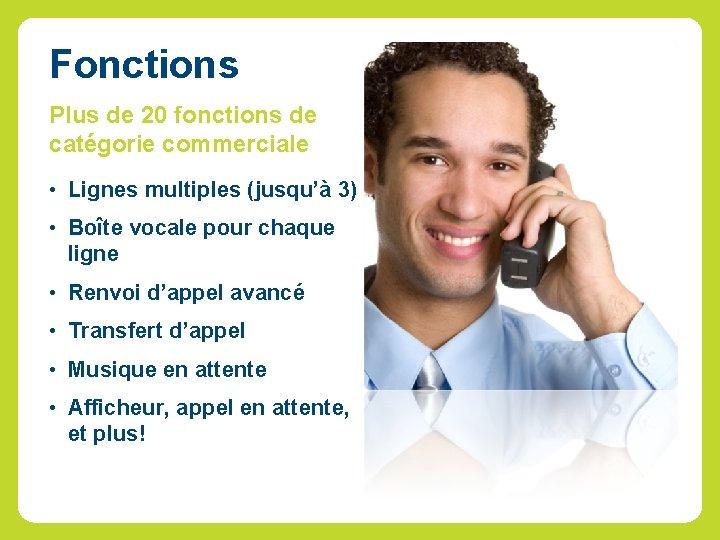Fonctions Plus de 20 fonctions de catégorie commerciale • Lignes multiples (jusqu'à 3) •