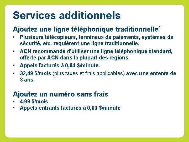 Services additionnels Ajoutez une ligne téléphonique traditionnelle* • Plusieurs télécopieurs, terminaux de paiements, systèmes