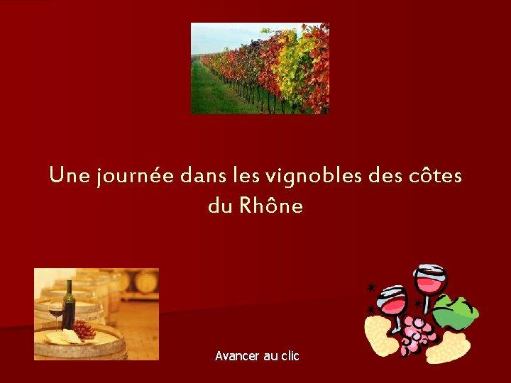 Une journée dans les vignobles des côtes du Rhône Avancer au clic