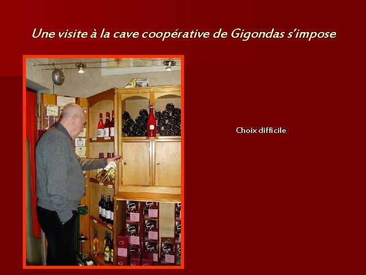 Une visite à la cave coopérative de Gigondas s'impose Choix difficile