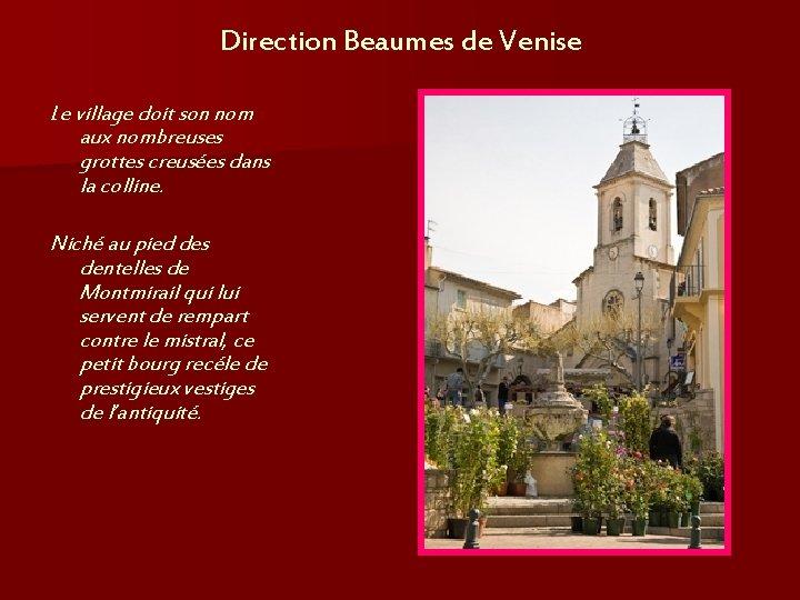 Direction Beaumes de Venise Le village doit son nom aux nombreuses grottes creusées dans