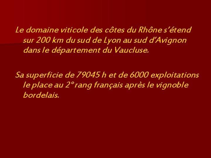 Le domaine viticole des côtes du Rhône s'étend sur 200 km du sud de
