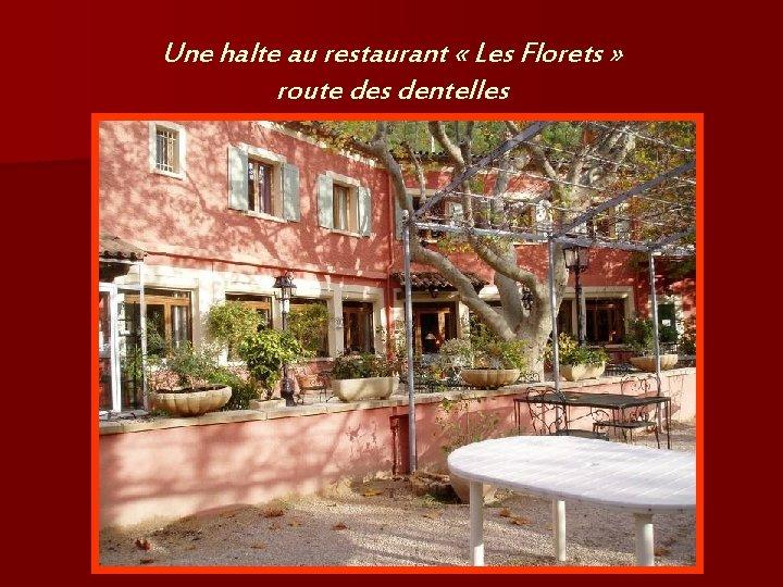 Une halte au restaurant « Les Florets » route des dentelles