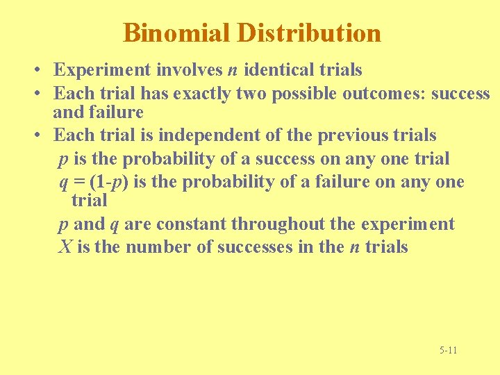 Binomial Distribution • Experiment involves n identical trials • Each trial has exactly two