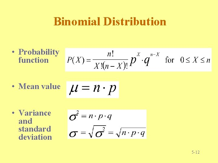 Binomial Distribution • Probability function • Mean value • Variance and standard deviation 5