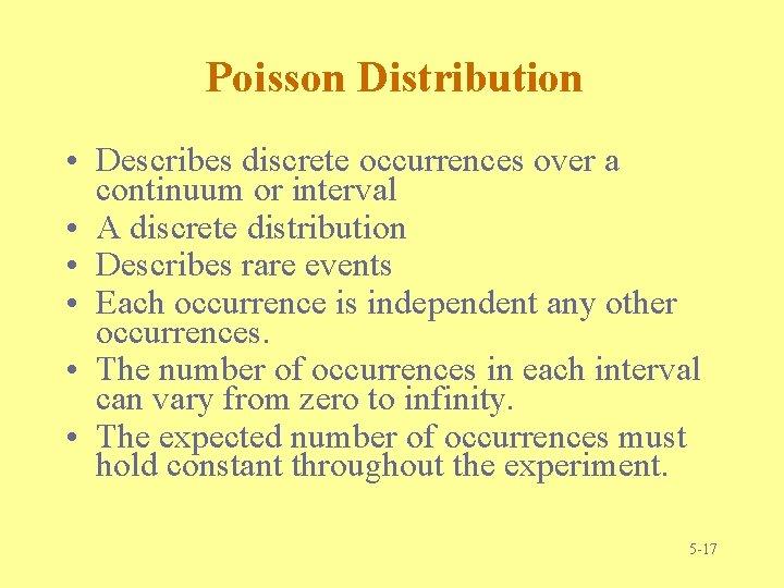 Poisson Distribution • Describes discrete occurrences over a continuum or interval • A discrete
