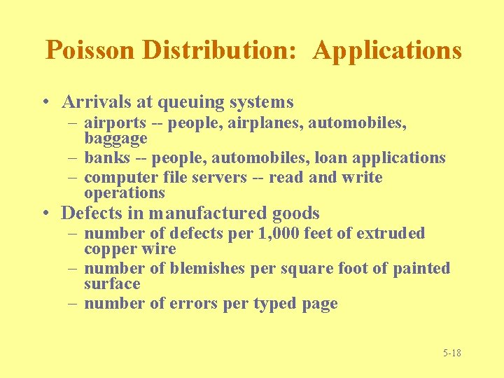 Poisson Distribution: Applications • Arrivals at queuing systems – airports -- people, airplanes, automobiles,