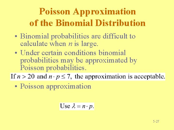 Poisson Approximation of the Binomial Distribution • Binomial probabilities are difficult to calculate when