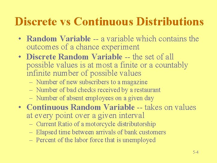 Discrete vs Continuous Distributions • Random Variable -- a variable which contains the outcomes