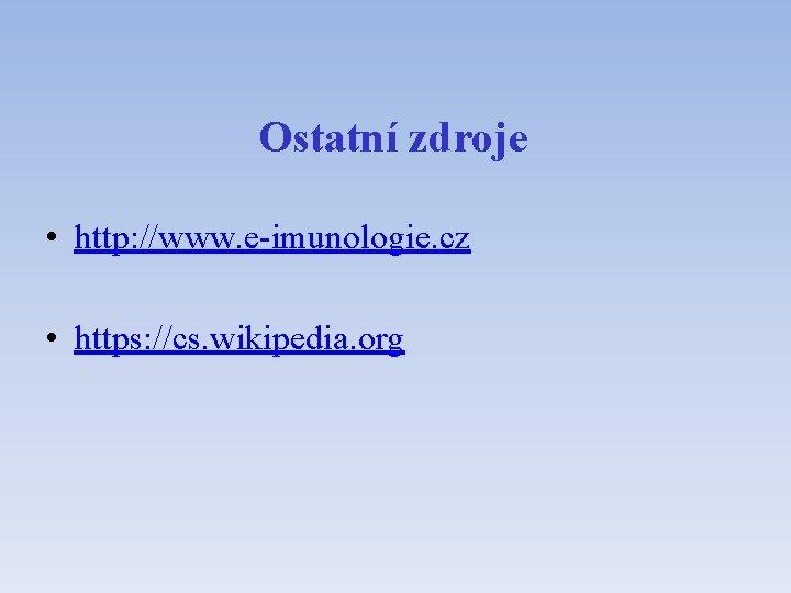 Ostatní zdroje • http: //www. e-imunologie. cz • https: //cs. wikipedia. org