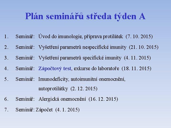 Plán seminářů středa týden A 1. Seminář: Úvod do imunologie, příprava protilátek (7. 10.