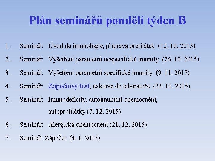 Plán seminářů pondělí týden B 1. Seminář: Úvod do imunologie, příprava protilátek (12. 10.