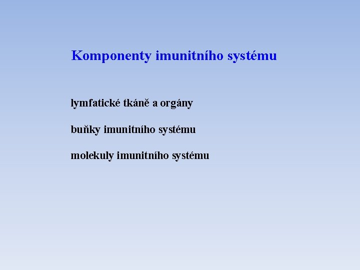 Komponenty imunitního systému lymfatické tkáně a orgány buňky imunitního systému molekuly imunitního systému