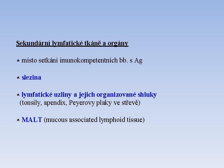 Sekundární lymfatické tkáně a orgány * místo setkání imunokompetentních bb. s Ag * slezina
