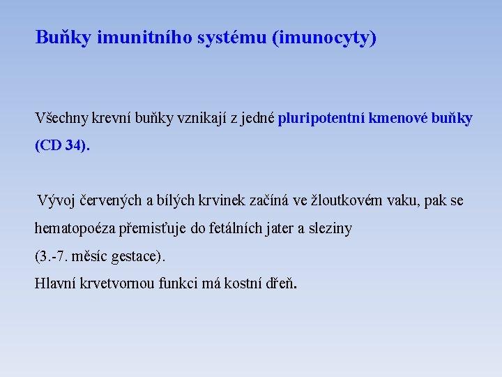 Buňky imunitního systému (imunocyty) Všechny krevní buňky vznikají z jedné pluripotentní kmenové buňky (CD