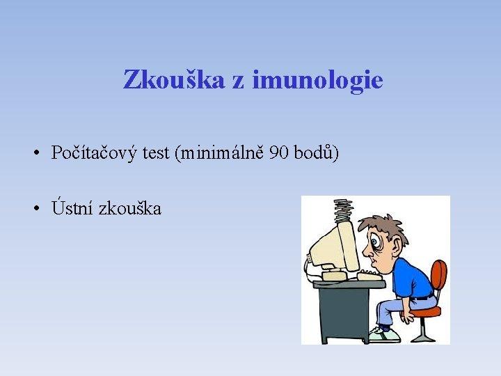 Zkouška z imunologie • Počítačový test (minimálně 90 bodů) • Ústní zkouška
