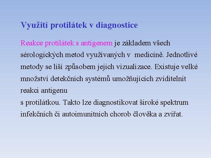 Využití protilátek v diagnostice Reakce protilátek s antigenem je základem všech sérologických metod využívaných